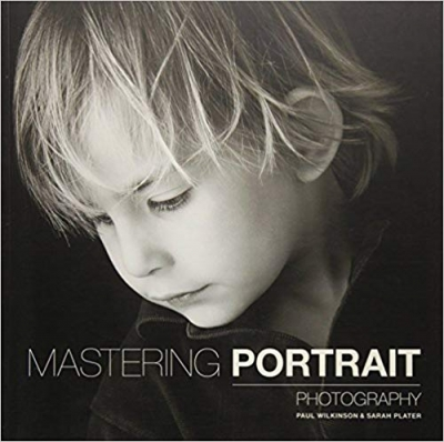 Mastering Portrait Photography by Paul Wilkinson & Sarah Plater